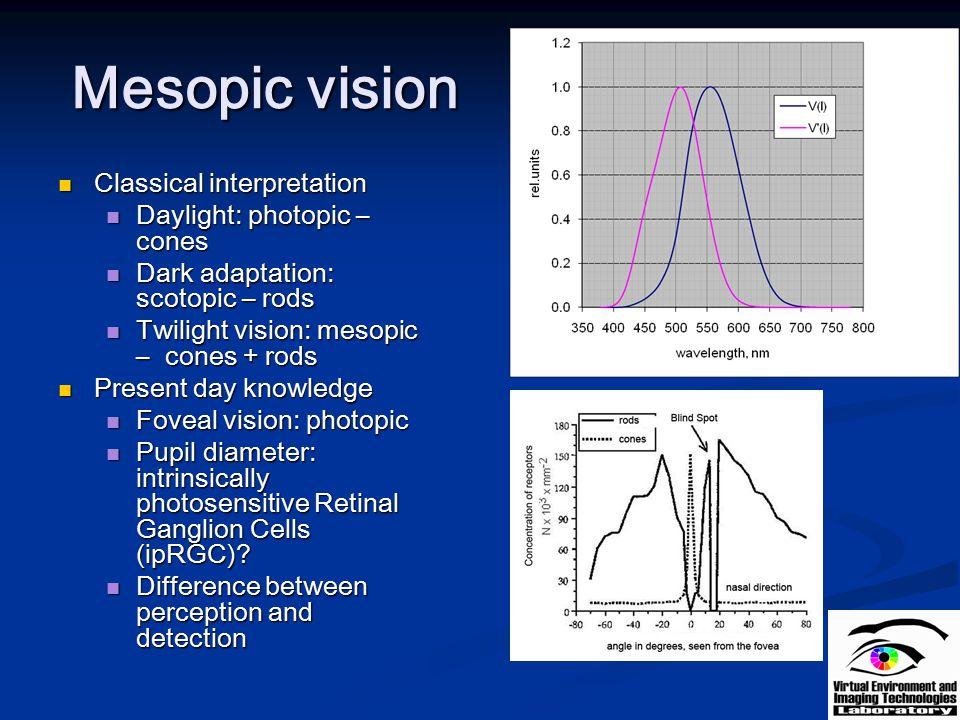 Mesopic vision Classical interpretation Classical interpretation Daylight: photopic – cones Daylight: photopic – cones Dark adaptation: scotopic – rod