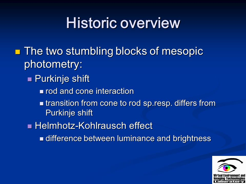 Historic overview The two stumbling blocks of mesopic photometry: The two stumbling blocks of mesopic photometry: Purkinje shift Purkinje shift rod an
