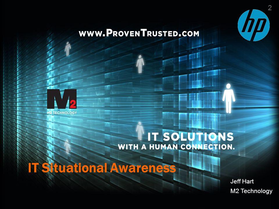 2 2 Jeff Hart M2 Technology IT Situational Awareness 2