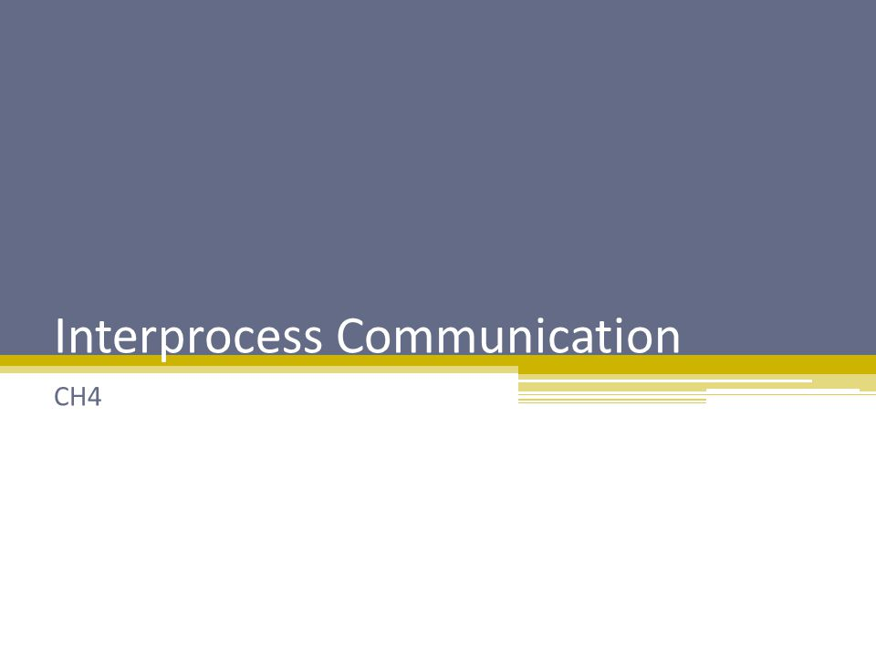 Interprocess Communication CH4