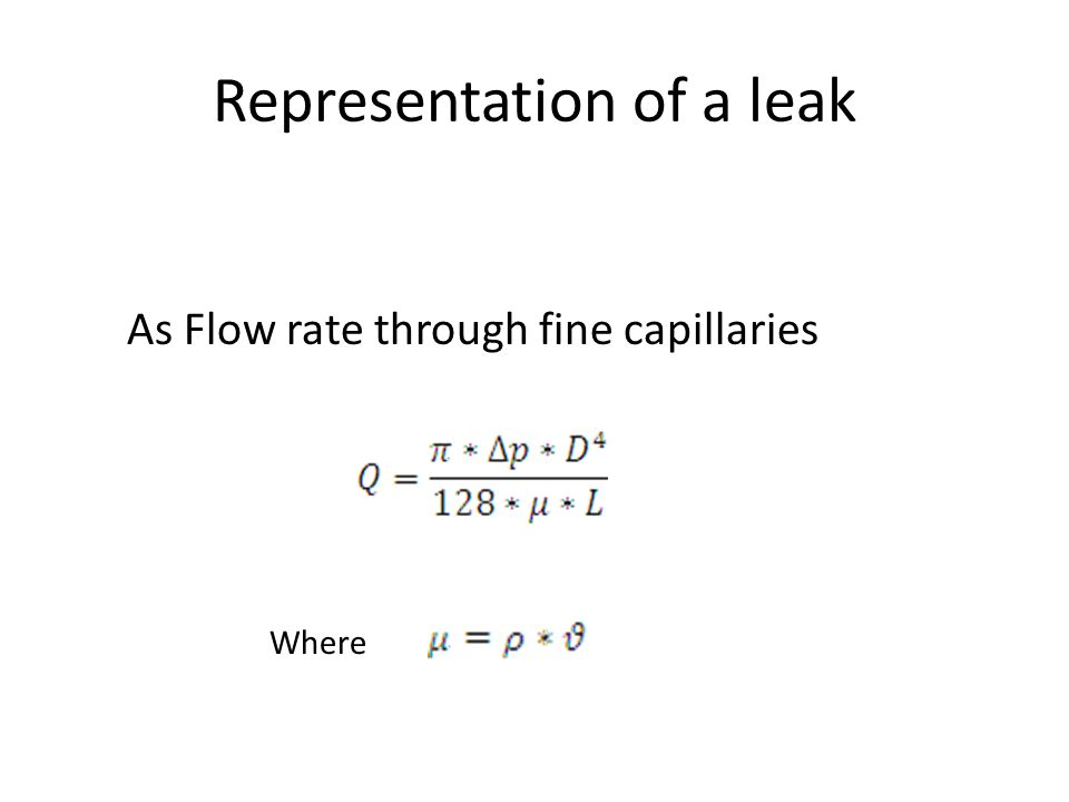 Representation of a leak As Flow rate through fine capillaries Where