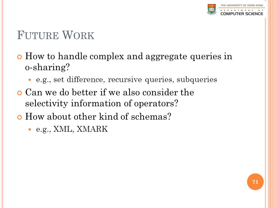 F UTURE W ORK How to handle complex and aggregate queries in o-sharing.