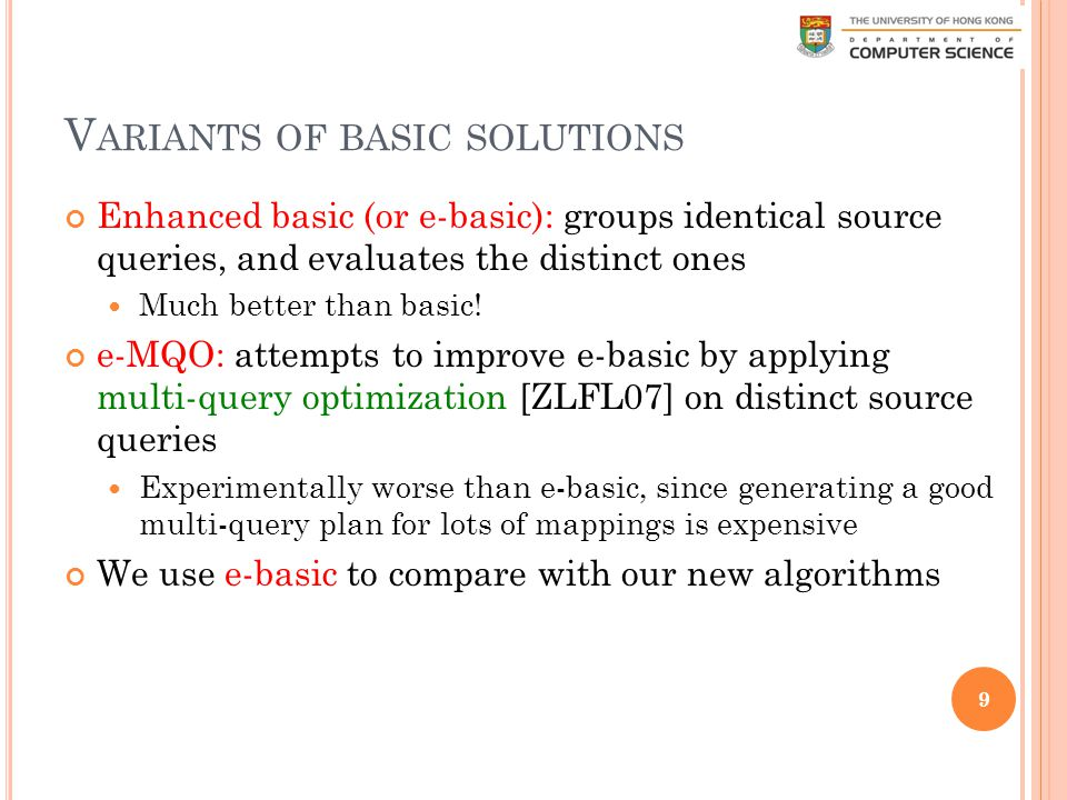 V ARIANTS OF BASIC SOLUTIONS Enhanced basic (or e-basic): groups identical source queries, and evaluates the distinct ones Much better than basic.