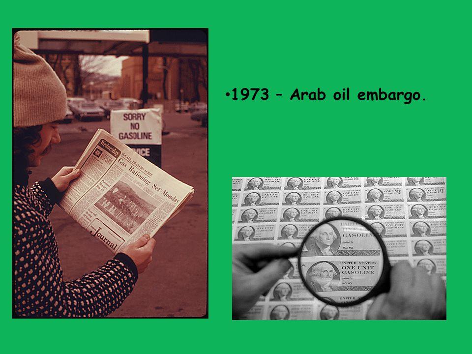 1973 – Arab oil embargo.