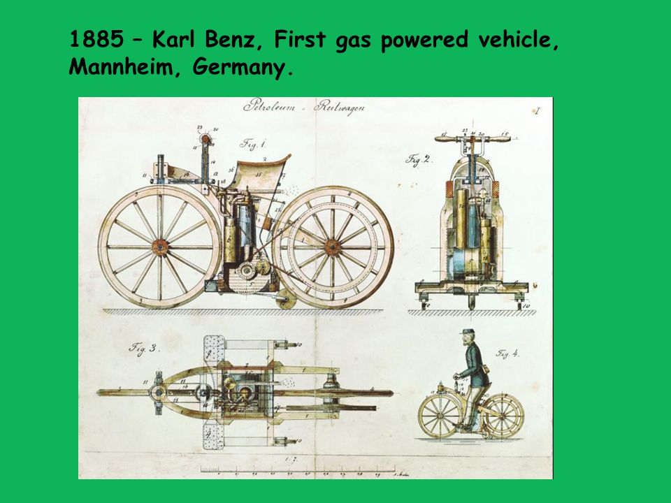 1885 – Karl Benz, First gas powered vehicle, Mannheim, Germany.