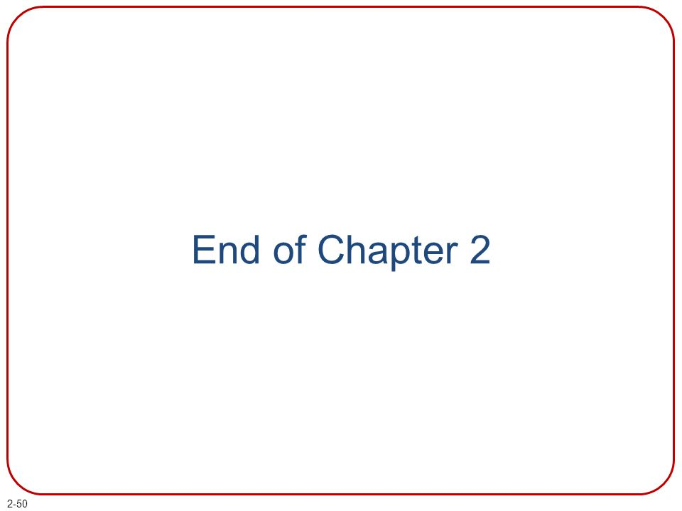 2-50 End of Chapter 2