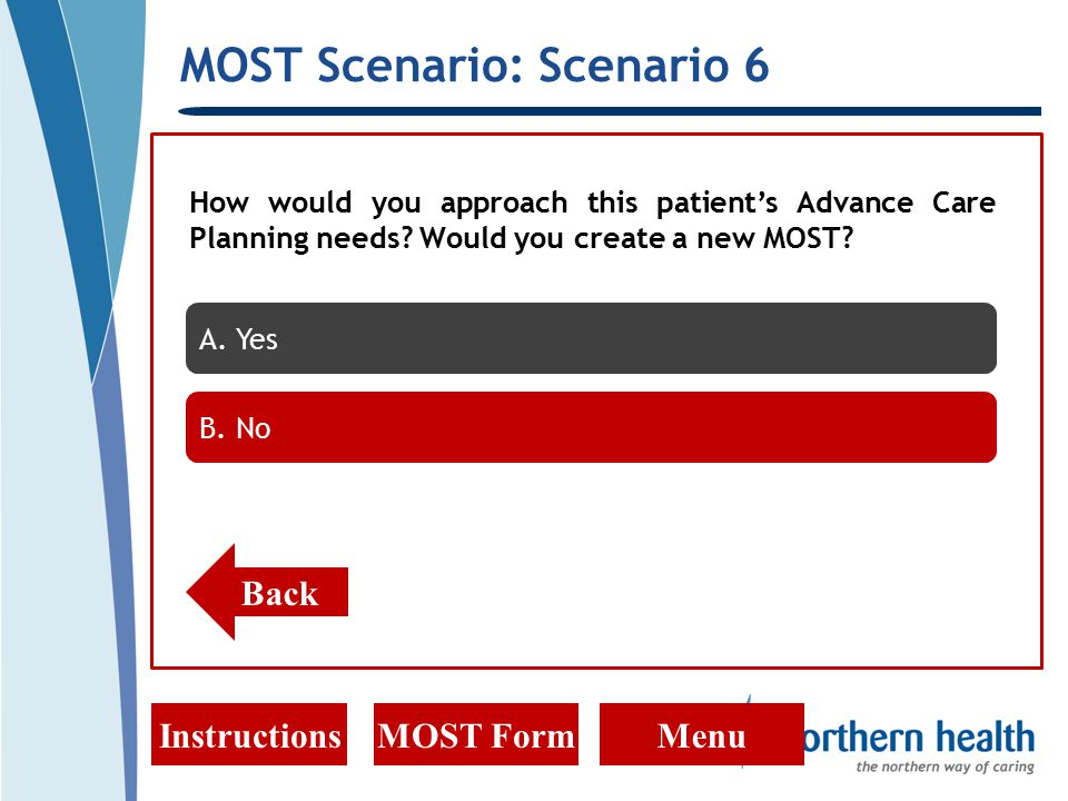 MOST Scenario: Scenario 6 InstructionsMOST FormMenu How would you approach this patient's Advance Care Planning needs.