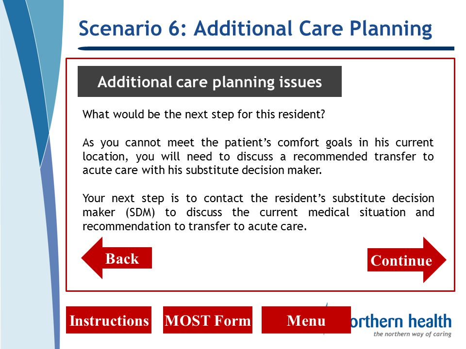 Scenario 6: Additional Care Planning InstructionsMOST FormMenu Additional care planning issues What would be the next step for this resident.