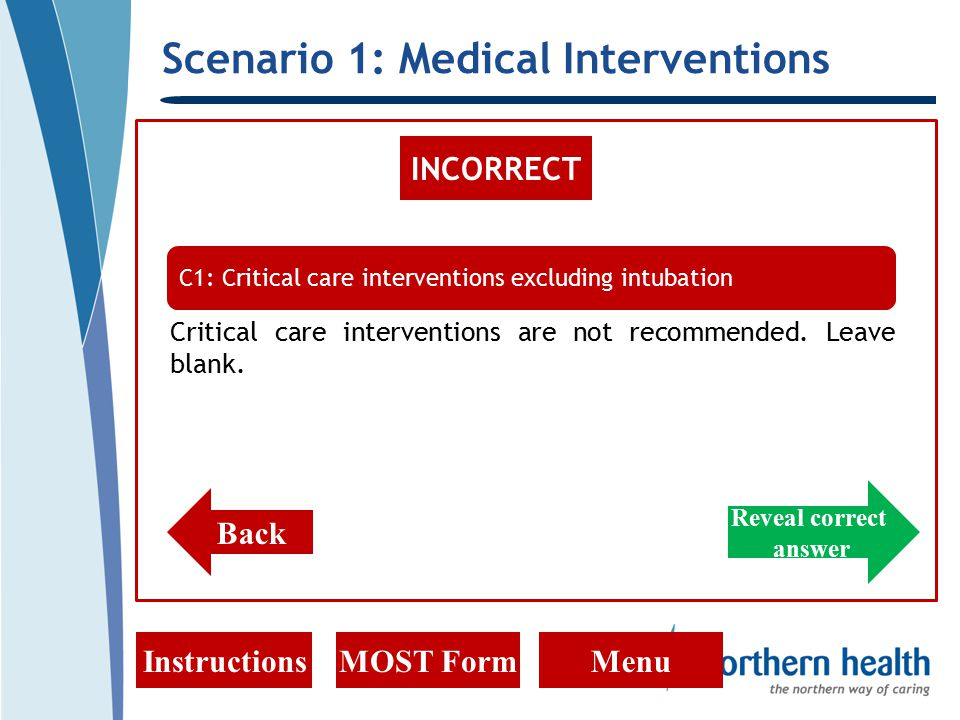 Scenario 1: Medical Interventions InstructionsMOST FormMenu INCORRECT Critical care interventions are not recommended.