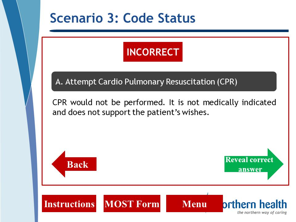 Scenario 3: Code Status InstructionsMOST FormMenu INCORRECT CPR would not be performed.