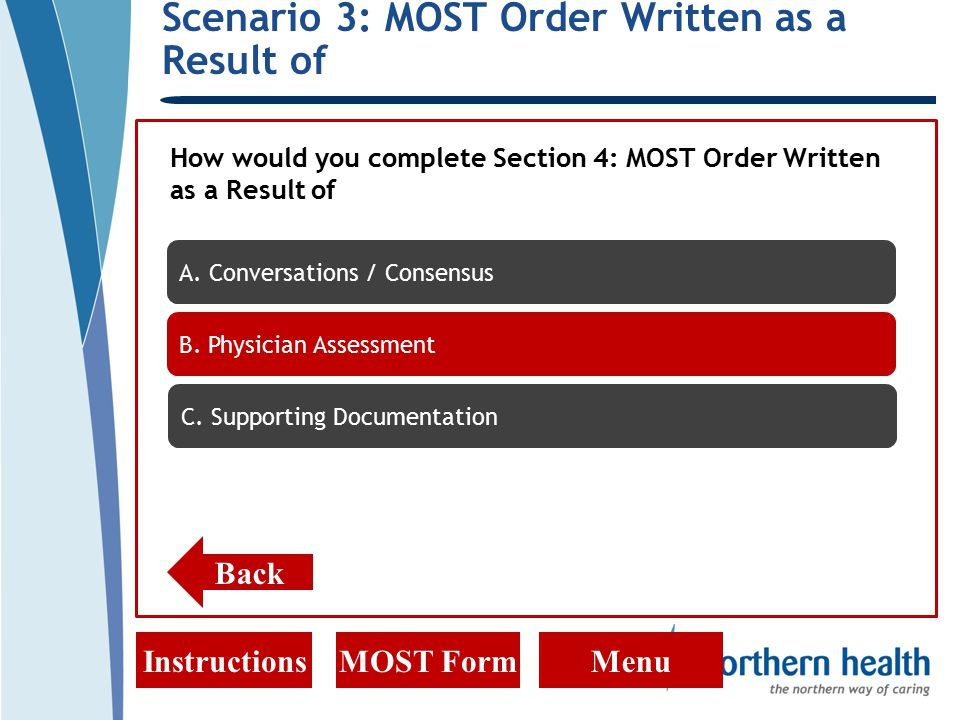 Scenario 3: MOST Order Written as a Result of InstructionsMOST FormMenu How would you complete Section 4: MOST Order Written as a Result of Back A.