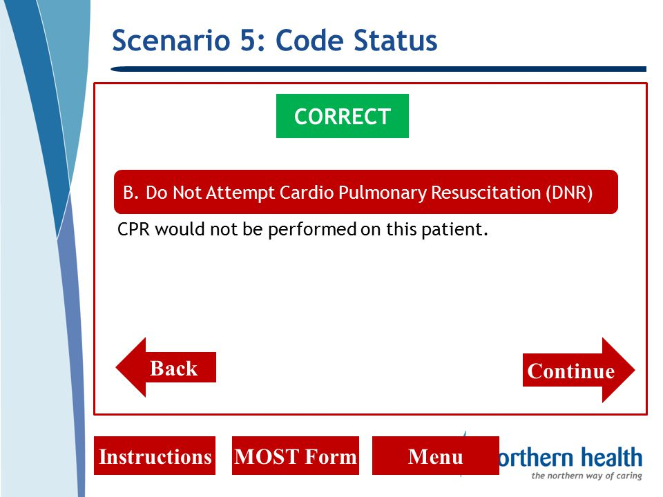 Scenario 5: Code Status InstructionsMOST FormMenu CORRECT CPR would not be performed on this patient.