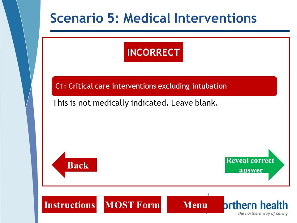Scenario 5: Medical Interventions InstructionsMOST FormMenu INCORRECT This is not medically indicated.
