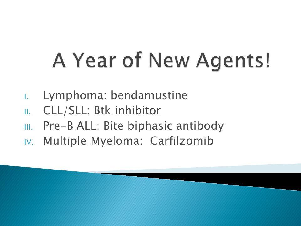 I. Lymphoma: bendamustine II. CLL/SLL: Btk inhibitor III.