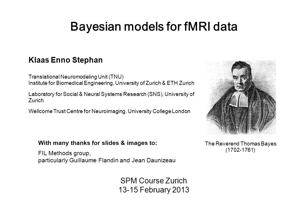 Bayesian models for fMRI data SPM Course Zurich 13-15 February 2013 With many thanks for slides & images to: FIL Methods group, particularly Guillaume