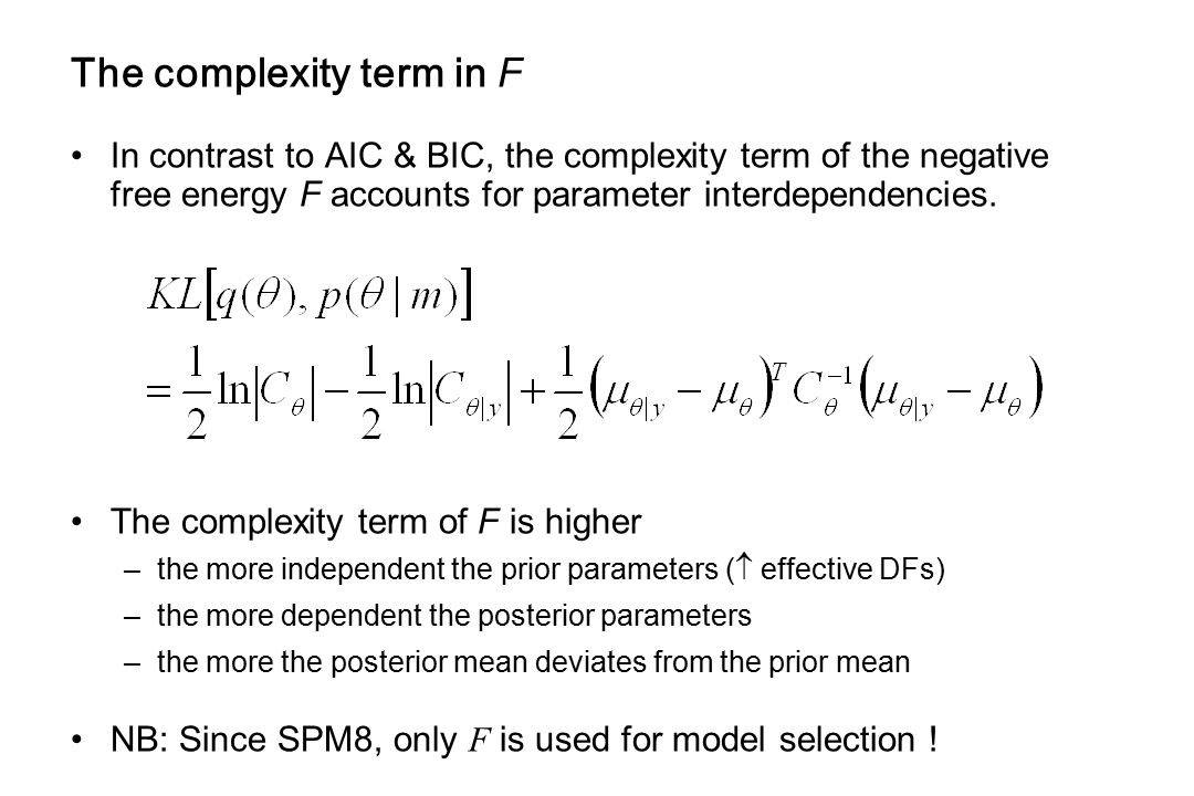 The complexity term in F In contrast to AIC & BIC, the complexity term of the negative free energy F accounts for parameter interdependencies. The com