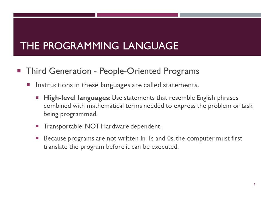 THE PROGRAMMING LANGUAGE  Third Generation - People-Oriented Programs  Instructions in these languages are called statements.