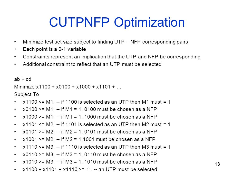 13 CUTPNFP Optimization Minimize test set size subject to finding UTP – NFP corresponding pairs Each point is a 0-1 variable Constraints represent an