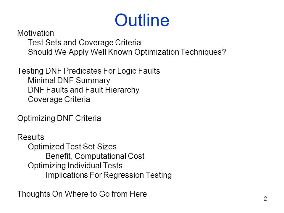 2 Outline Motivation Test Sets and Coverage Criteria Should We Apply Well Known Optimization Techniques? Testing DNF Predicates For Logic Faults Minim