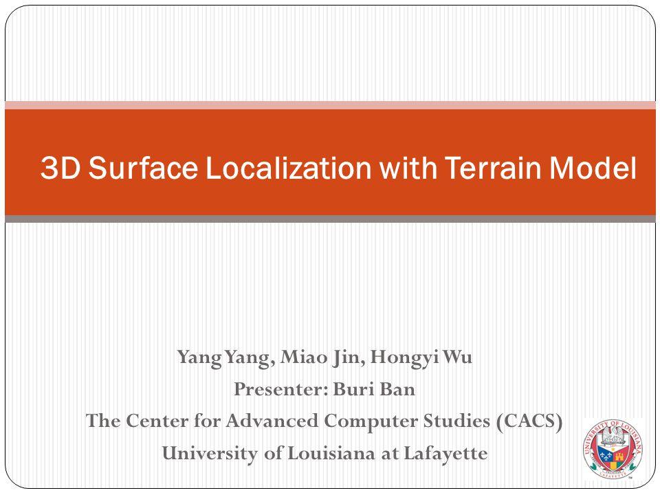 Yang Yang, Miao Jin, Hongyi Wu Presenter: Buri Ban The Center for Advanced Computer Studies (CACS) University of Louisiana at Lafayette 3D Surface Loc