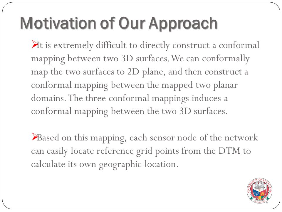 Motivation of Our Approach  It is extremely difficult to directly construct a conformal mapping between two 3D surfaces. We can conformally map the t