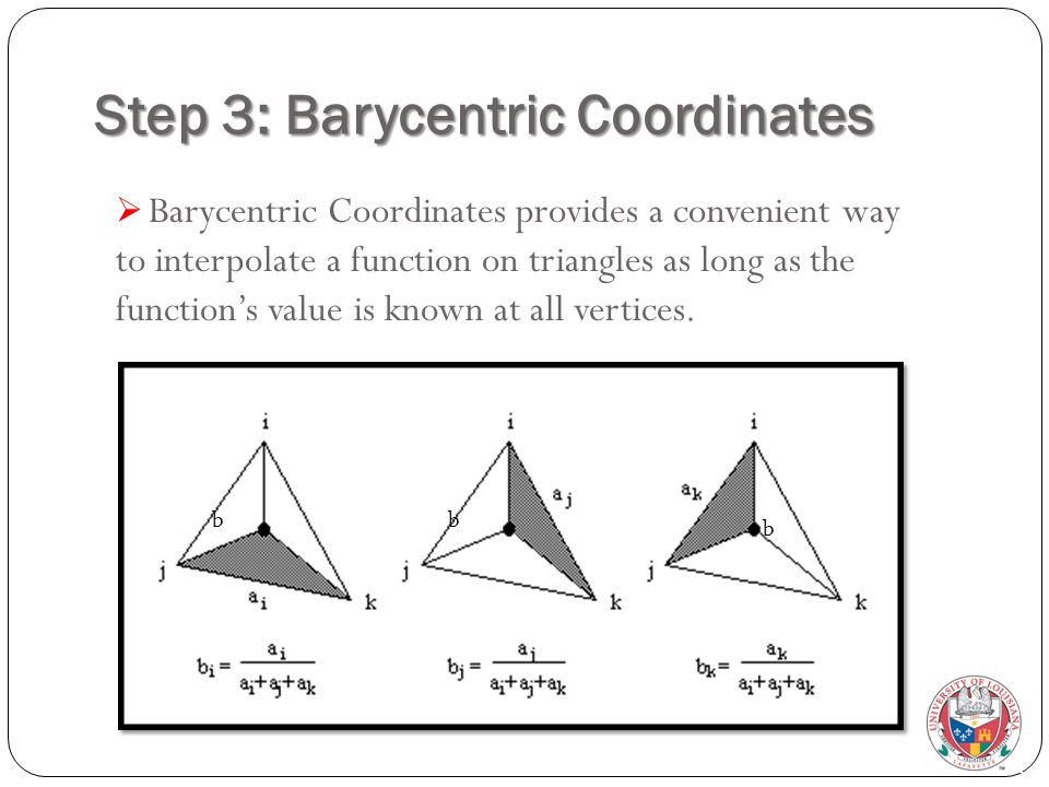 Step 3: Barycentric Coordinates  Barycentric Coordinates provides a convenient way to interpolate a function on triangles as long as the function's value is known at all vertices.