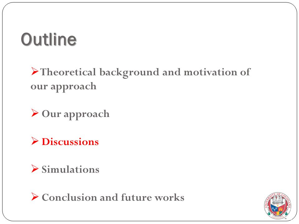 Outline  Theoretical background and motivation of our approach  Our approach  Discussions  Simulations  Conclusion and future works