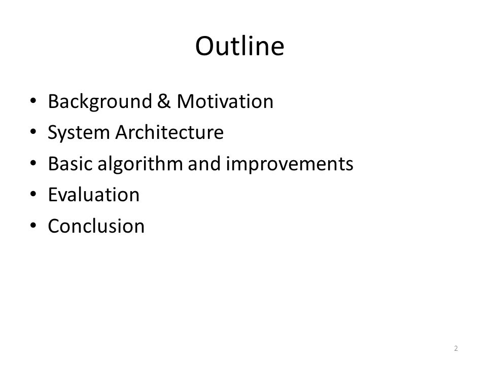 Outline Background & Motivation System Architecture Basic algorithm and improvements Evaluation Conclusion 2