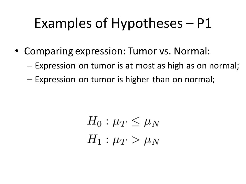 Examples of Hypotheses – P1 Comparing expression: Tumor vs.