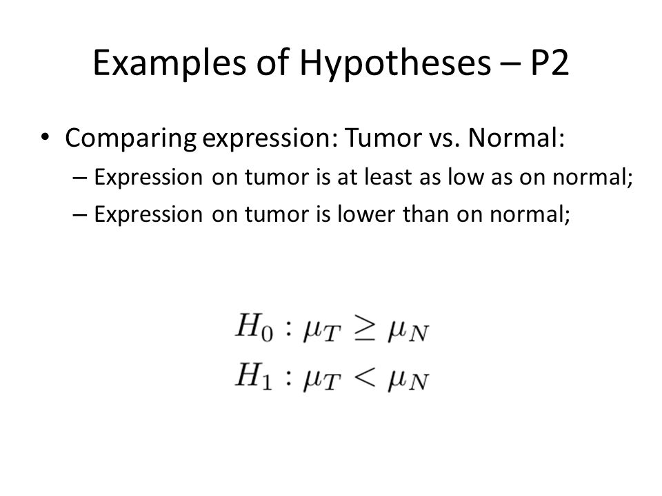 Examples of Hypotheses – P2 Comparing expression: Tumor vs.