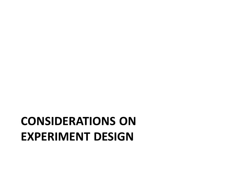 CONSIDERATIONS ON EXPERIMENT DESIGN