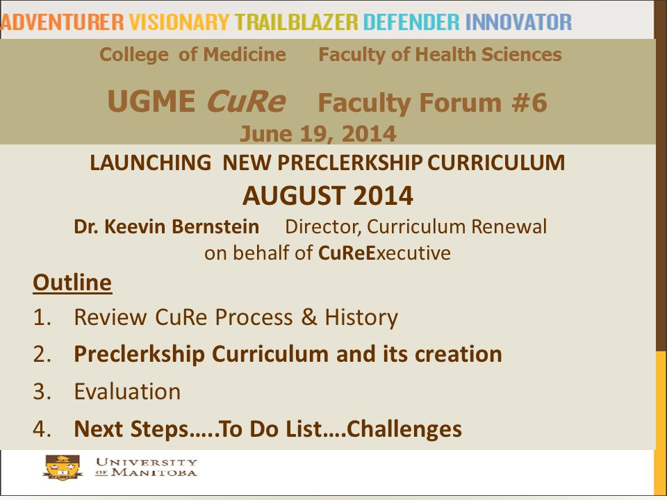 1 College of Medicine Faculty of Health Sciences UGME CuRe Faculty Forum #6 June 19, 2014 LAUNCHING NEW PRECLERKSHIP CURRICULUM AUGUST 2014 Dr.