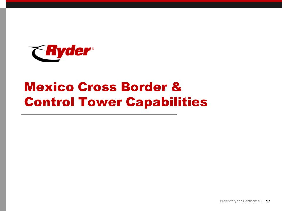 Proprietary and Confidential | Mexico Cross Border & Control Tower Capabilities 12