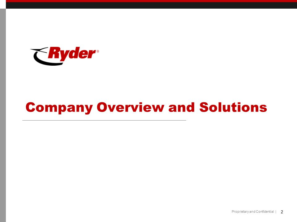 Proprietary and Confidential | CORPORATE OVERVIEW 3 Since its founding in 1933, Ryder has become a leading provider of integrated logistics & transportation solutions.