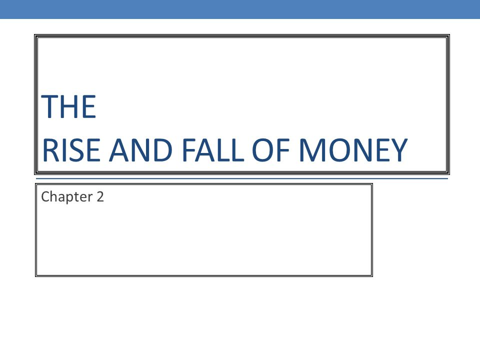 THE RISE AND FALL OF MONEY Chapter 2