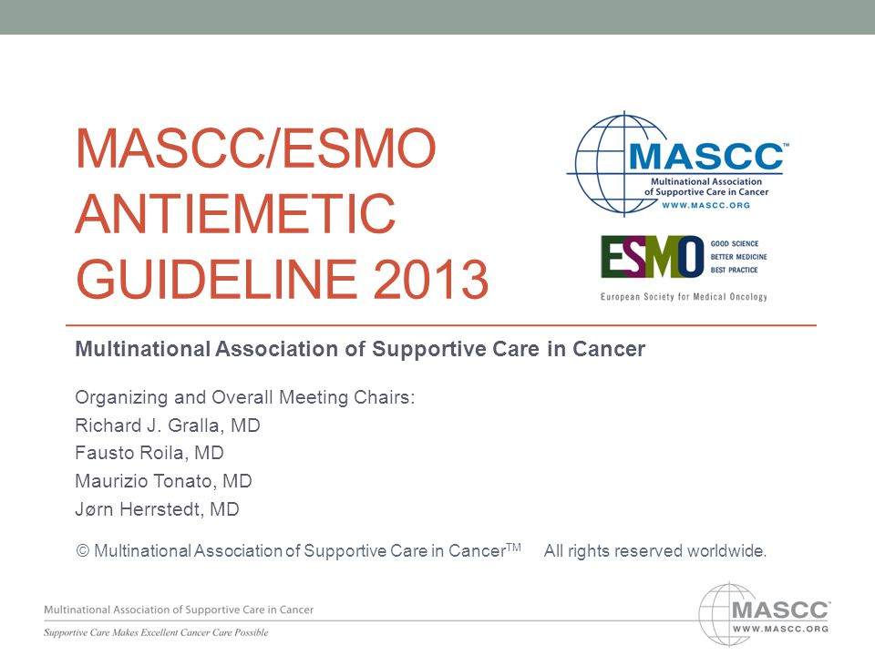 MASCC/ESMO ANTIEMETIC GUIDELINE 2013 Multinational Association of Supportive Care in Cancer Organizing and Overall Meeting Chairs: Richard J.