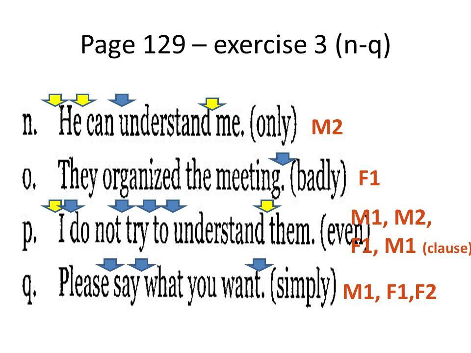 Page 129 – exercise 3 (n-q) M2 F1 M1, M2, F1, M1 (clause) M1, F1,F2