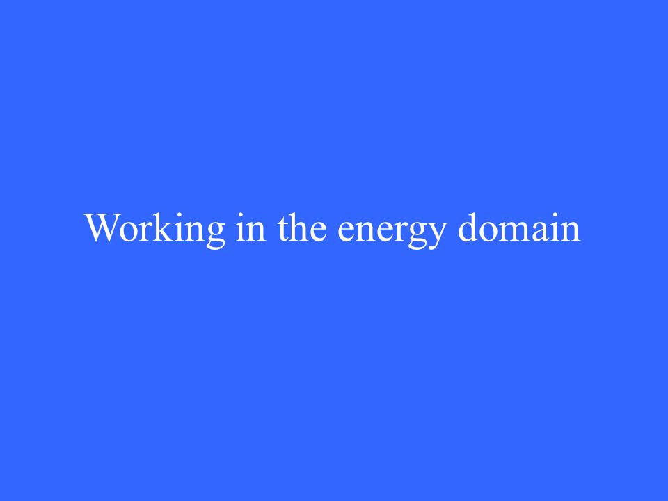 Working in the energy domain