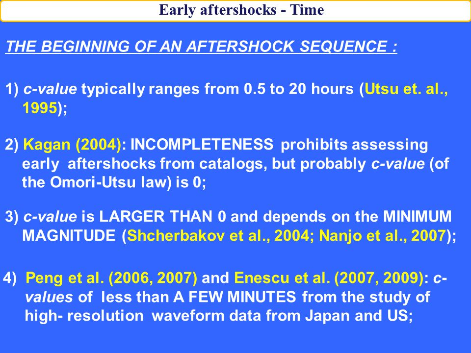 THE BEGINNING OF AN AFTERSHOCK SEQUENCE : Early aftershocks - Time 1) c-value typically ranges from 0.5 to 20 hours (Utsu et.