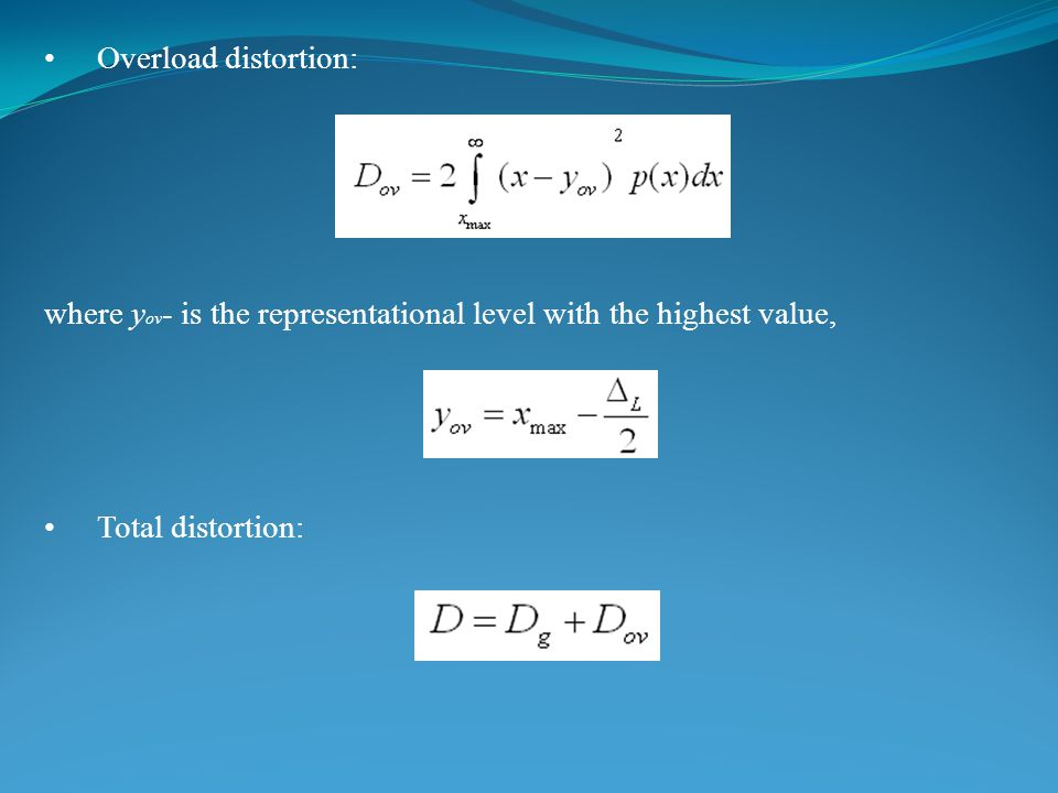 Overload distortion: where y ov - is the representational level with the highest value, Total distortion: