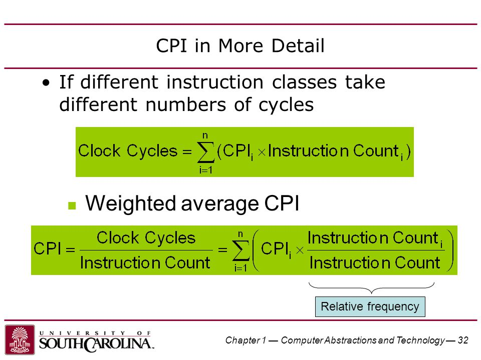 Chapter 1 — Computer Abstractions and Technology — 32 CPI in More Detail If different instruction classes take different numbers of cycles Weighted av