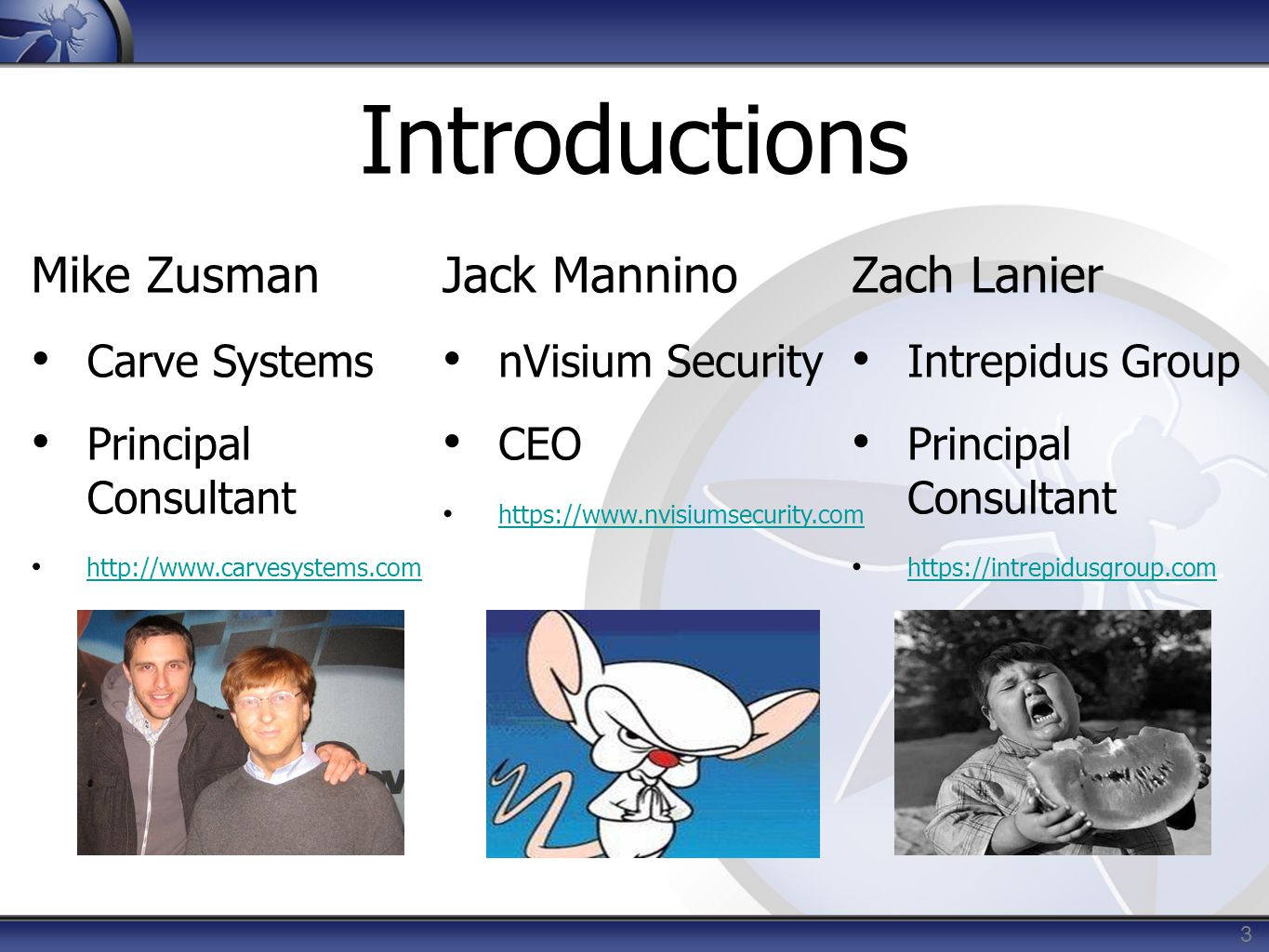 3 Introductions Jack Mannino nVisium Security CEO https://www.nvisiumsecurity.com Mike Zusman Carve Systems Principal Consultant http://www.carvesyste