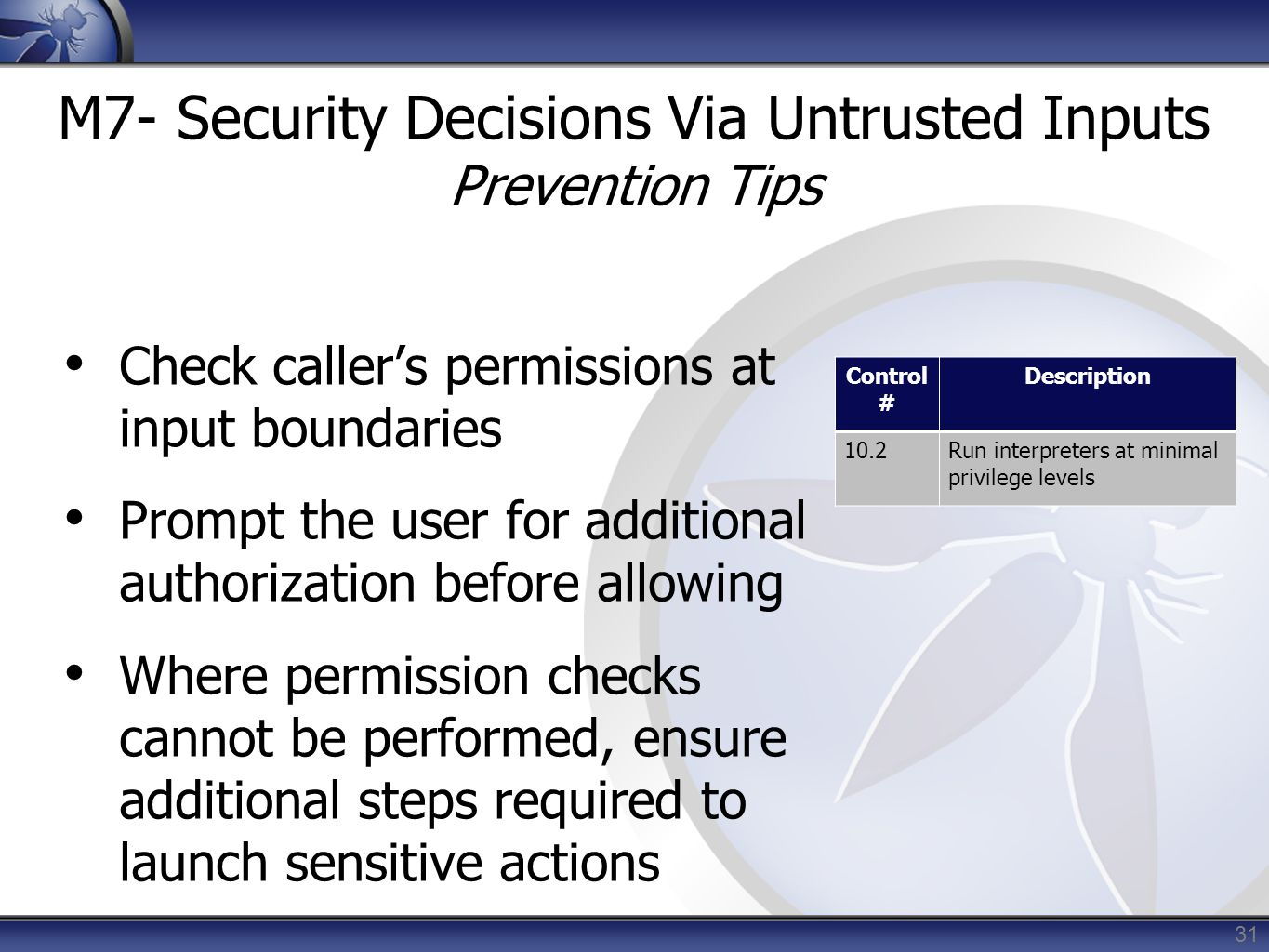 31 M7- Security Decisions Via Untrusted Inputs Prevention Tips Check caller's permissions at input boundaries Prompt the user for additional authoriza