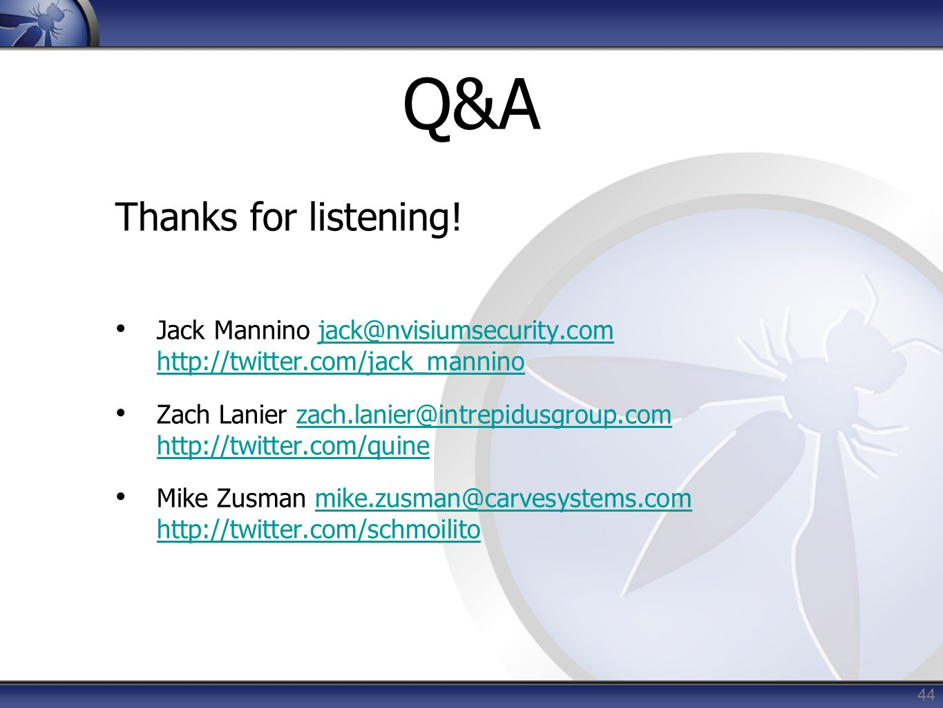 44 Q&A Thanks for listening! Jack Mannino jack@nvisiumsecurity.com http://twitter.com/jack_manninojack@nvisiumsecurity.com http://twitter.com/jack_man
