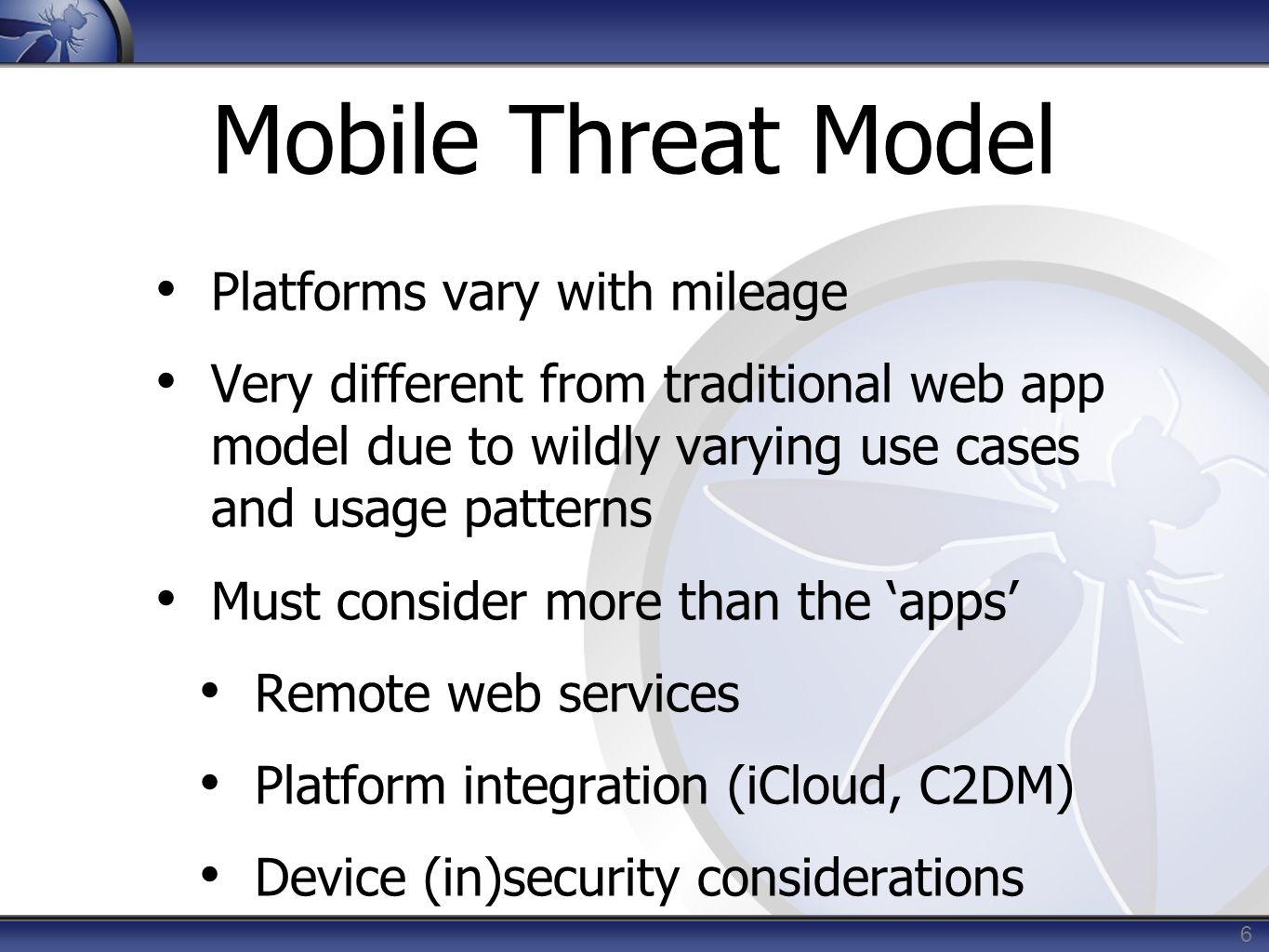 6 Platforms vary with mileage Very different from traditional web app model due to wildly varying use cases and usage patterns Must consider more than