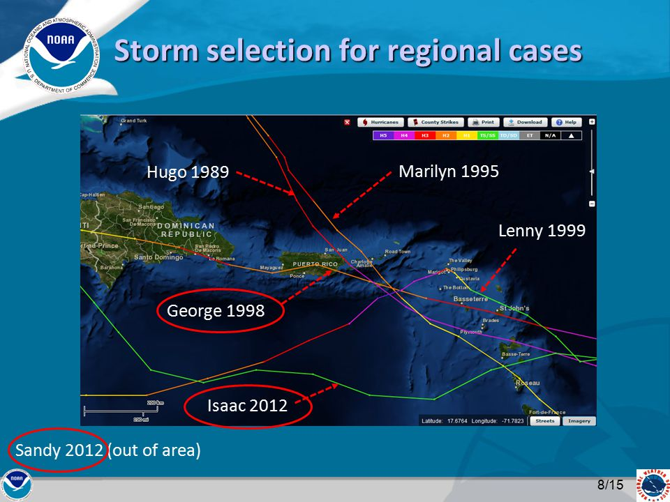 Marilyn 1995 Hugo 1989 George 1998 Lenny 1999 Isaac 2012 Storm selection for regional cases Sandy 2012 (out of area) 8/15