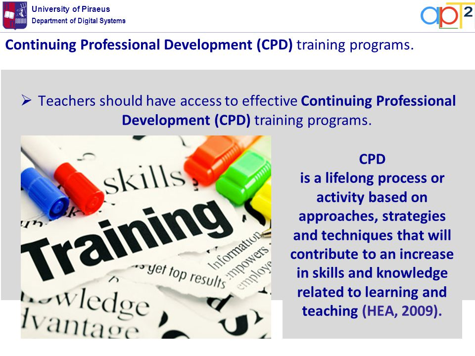 Department of Digital Systems University of Piraeus  Τeachers should have access to effective Continuing Professional Development (CPD) training programs.