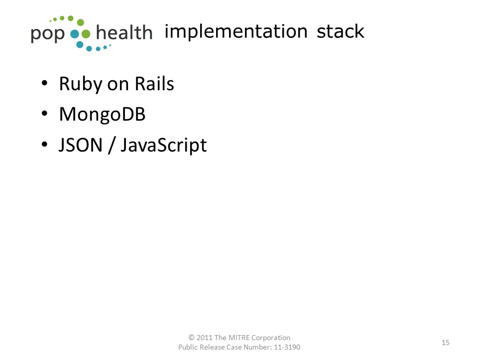 Ruby on Rails MongoDB JSON / JavaScript 15 implementation stack © 2011 The MITRE Corporation Public Release Case Number: 11-3190