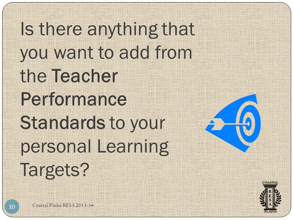 Is there anything that you want to add from the Teacher Performance Standards to your personal Learning Targets.