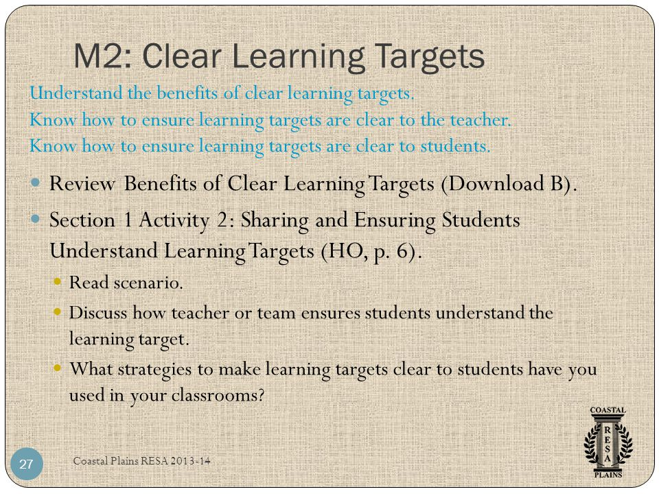 M2: Clear Learning Targets Coastal Plains RESA 2013-14 27 Review Benefits of Clear Learning Targets (Download B).